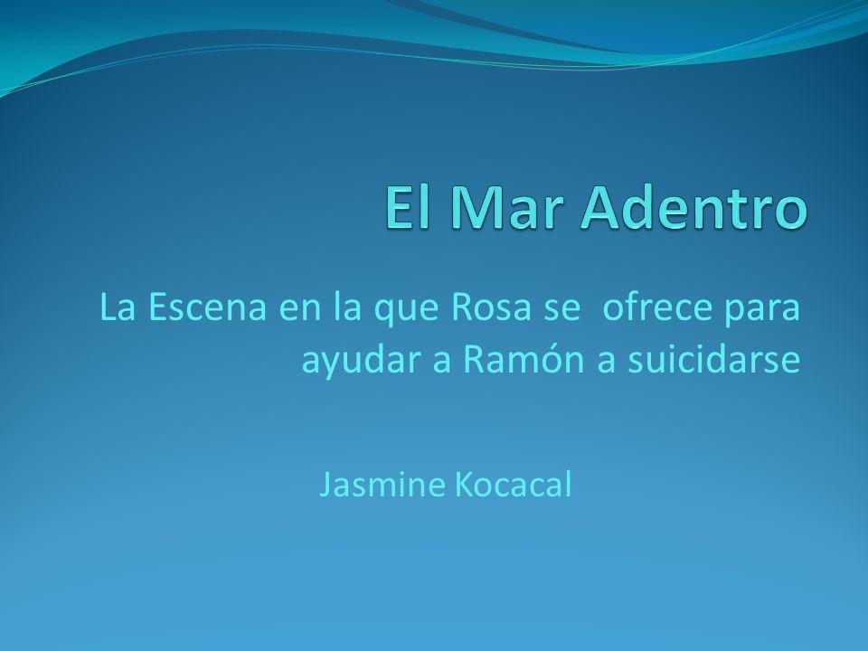 La Escena en la que Rosa se ofrece para ayudar a Ramón a suicidarse Jasmine Kocacal