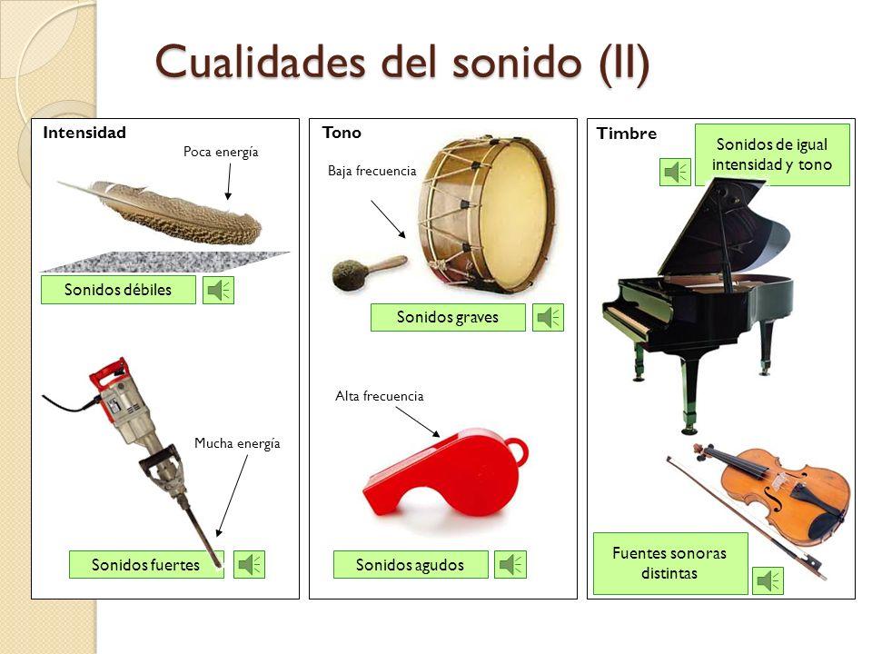 No todos los sonidos son iguales. Podemos distinguir unos de otros gracias a las siguientes cualidades: INTENSIDAD o volumen, nos permite distinguir e