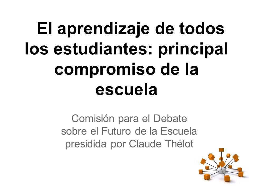 El aprendizaje de todos los estudiantes: principal compromiso de la escuela Comisión para el Debate sobre el Futuro de la Escuela presidida por Claude Thélot