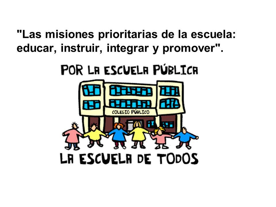 Las misiones prioritarias de la escuela: educar, instruir, integrar y promover .