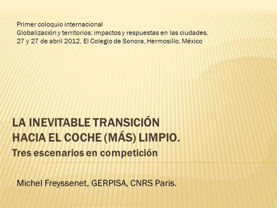 LA INEVITABLE TRANSICIÓN HACIA EL COCHE (MÁS) LIMPIO. Tres escenarios en competición Michel Freyssenet, GERPISA, CNRS Paris. Primer coloquio internaci