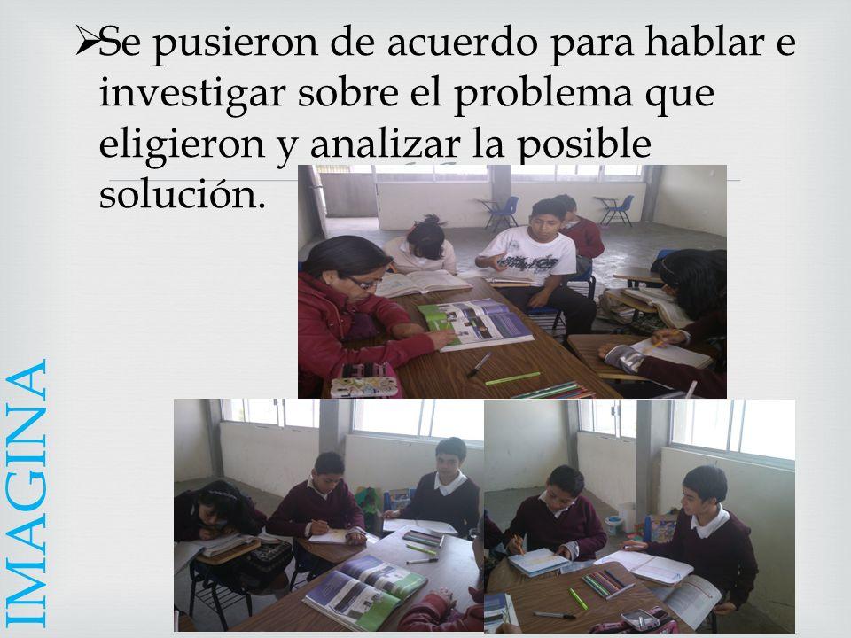 Se pusieron de acuerdo para hablar e investigar sobre el problema que eligieron y analizar la posible solución.
