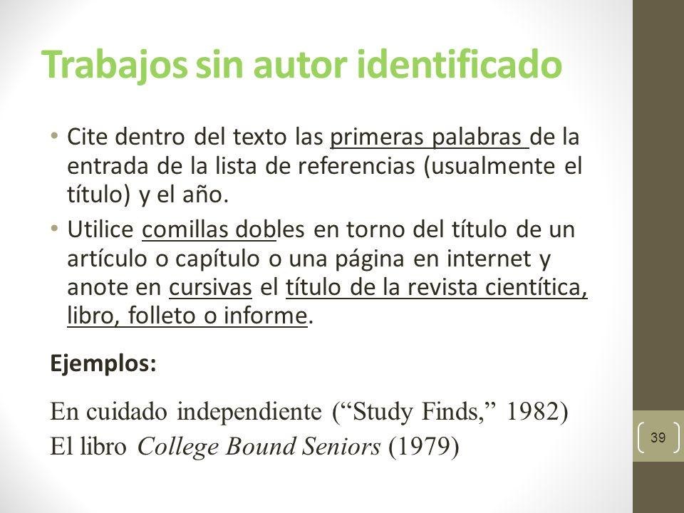 Trabajos sin autor identificado Considere las referencias para materiales legales como referencias de trabajos sin autor (ej.