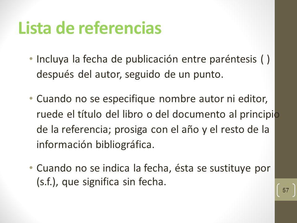 Lista de referencias Los títulos de las revistas y libros se escriben sin abreviar y en letra itálica.