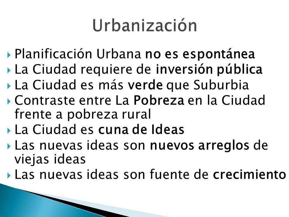 Planificación Urbana no es espontánea La Ciudad requiere de inversión pública La Ciudad es más verde que Suburbia Contraste entre La Pobreza en la Ciu