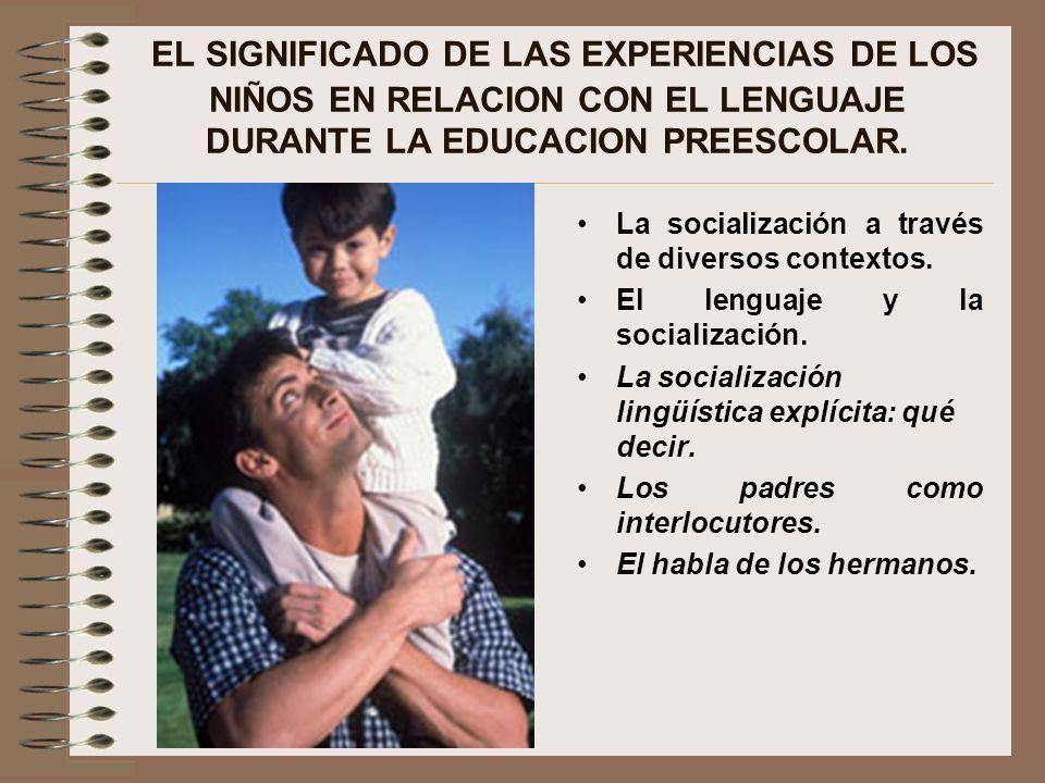 EL SIGNIFICADO DE LAS EXPERIENCIAS DE LOS NIÑOS EN RELACION CON EL LENGUAJE DURANTE LA EDUCACION PREESCOLAR. La socialización a través de diversos con