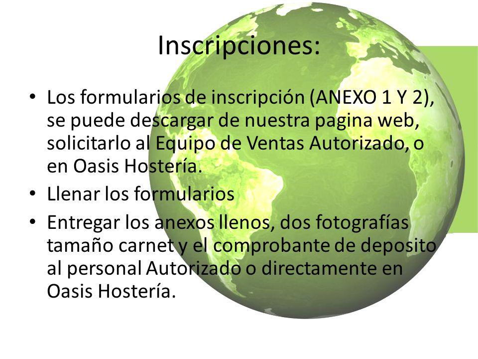 Inscripciones: Los formularios de inscripción (ANEXO 1 Y 2), se puede descargar de nuestra pagina web, solicitarlo al Equipo de Ventas Autorizado, o en Oasis Hostería.