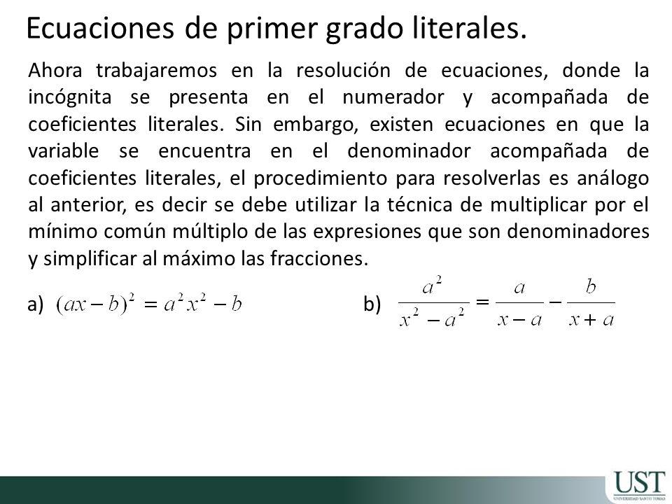 Ahora trabajaremos en la resolución de ecuaciones, donde la incógnita se presenta en el numerador y acompañada de coeficientes literales. Sin embargo,