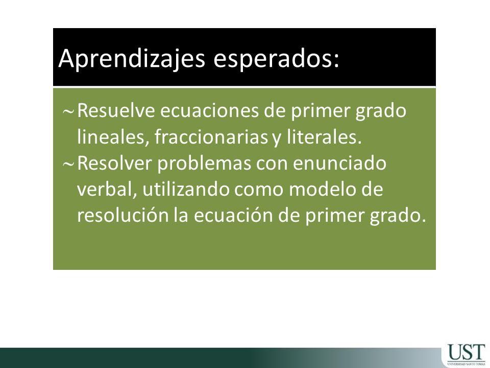 Aprendizajes esperados: Resuelve ecuaciones de primer grado lineales, fraccionarias y literales. Resolver problemas con enunciado verbal, utilizando c