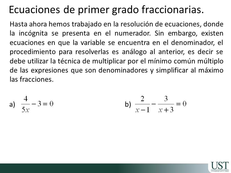 Ahora trabajaremos en la resolución de ecuaciones, donde la incógnita se presenta en el numerador y acompañada de coeficientes literales.