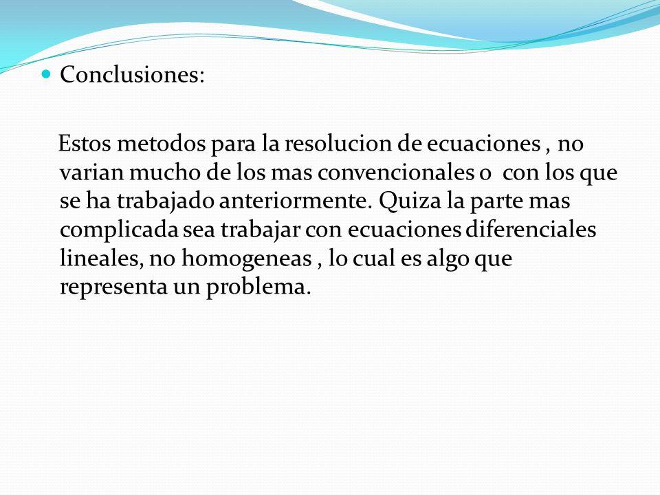 Conclusiones: Estos metodos para la resolucion de ecuaciones, no varian mucho de los mas convencionales o con los que se ha trabajado anteriormente.