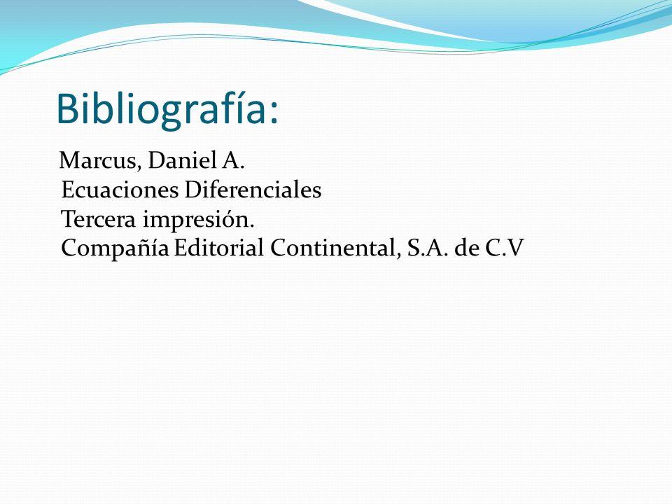 Bibliografía: Marcus, Daniel A. Ecuaciones Diferenciales Tercera impresión. Compañía Editorial Continental, S.A. de C.V