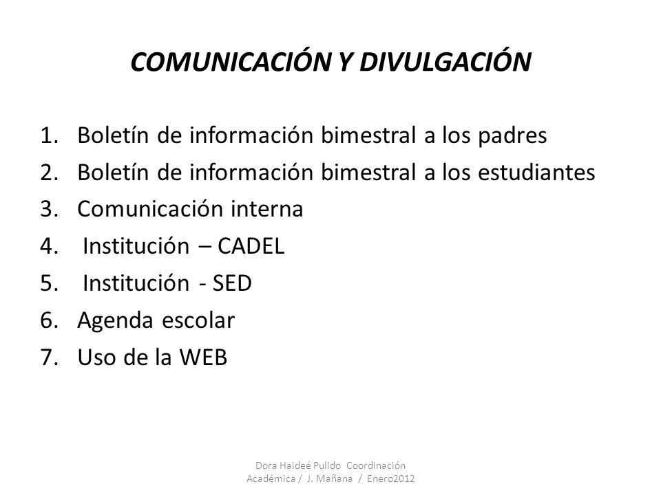 COMUNICACIÓN Y DIVULGACIÓN 1.Boletín de información bimestral a los padres 2.Boletín de información bimestral a los estudiantes 3.Comunicación interna