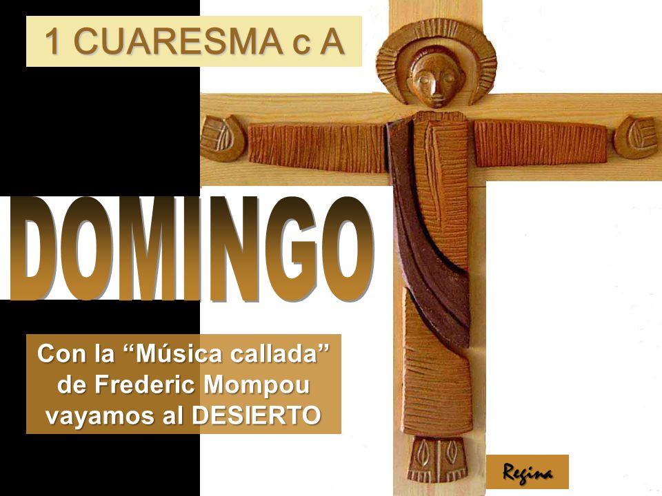 Regina Con la Música callada de Frederic Mompou vayamos al DESIERTO 1 CUARESMA c A