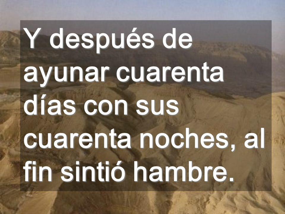 El Espíritu nos conduce al desierto, donde está el Tentador La tentación nos enfrenta con nuestra debilidad