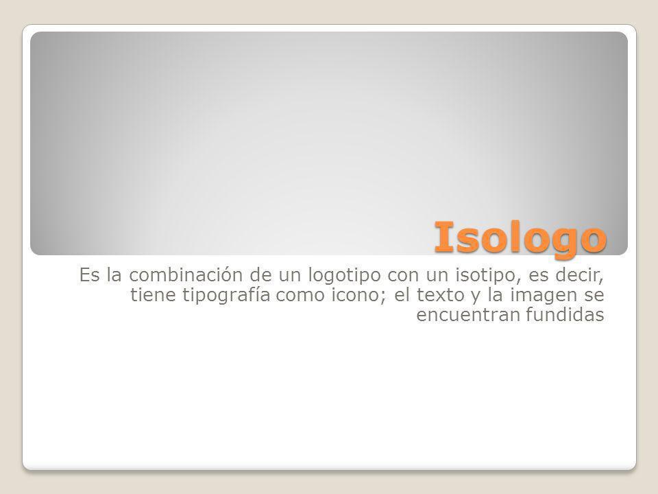 Isologo Es la combinación de un logotipo con un isotipo, es decir, tiene tipografía como icono; el texto y la imagen se encuentran fundidas