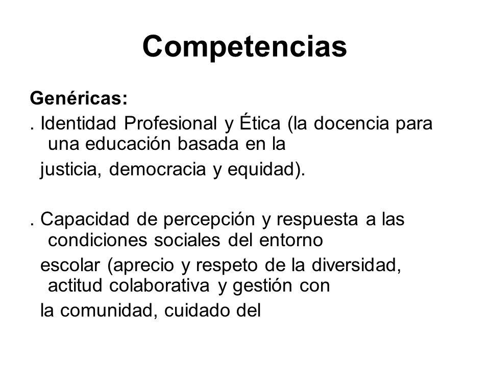Competencias Genéricas:. Identidad Profesional y Ética (la docencia para una educación basada en la justicia, democracia y equidad).. Capacidad de per