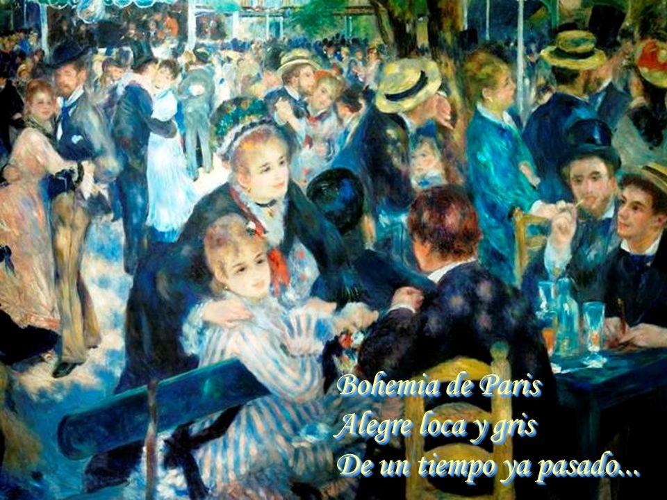 Bohemia de Paris Alegre loca y gris De un tiempo ya pasado...