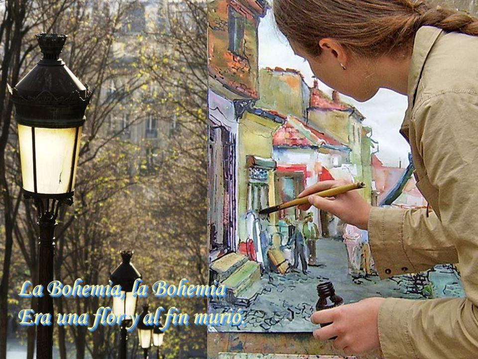 La Bohemia, la Bohemia Que yo viví su luz perdió... La Bohemia, la Bohemia Que yo viví su luz perdió...