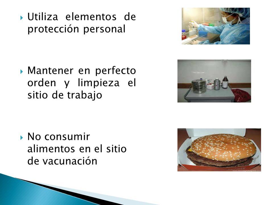 Utiliza elementos de protección personal Mantener en perfecto orden y limpieza el sitio de trabajo No consumir alimentos en el sitio de vacunación