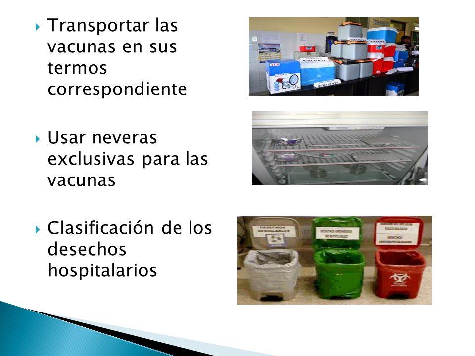 Transportar las vacunas en sus termos correspondiente Usar neveras exclusivas para las vacunas Clasificación de los desechos hospitalarios