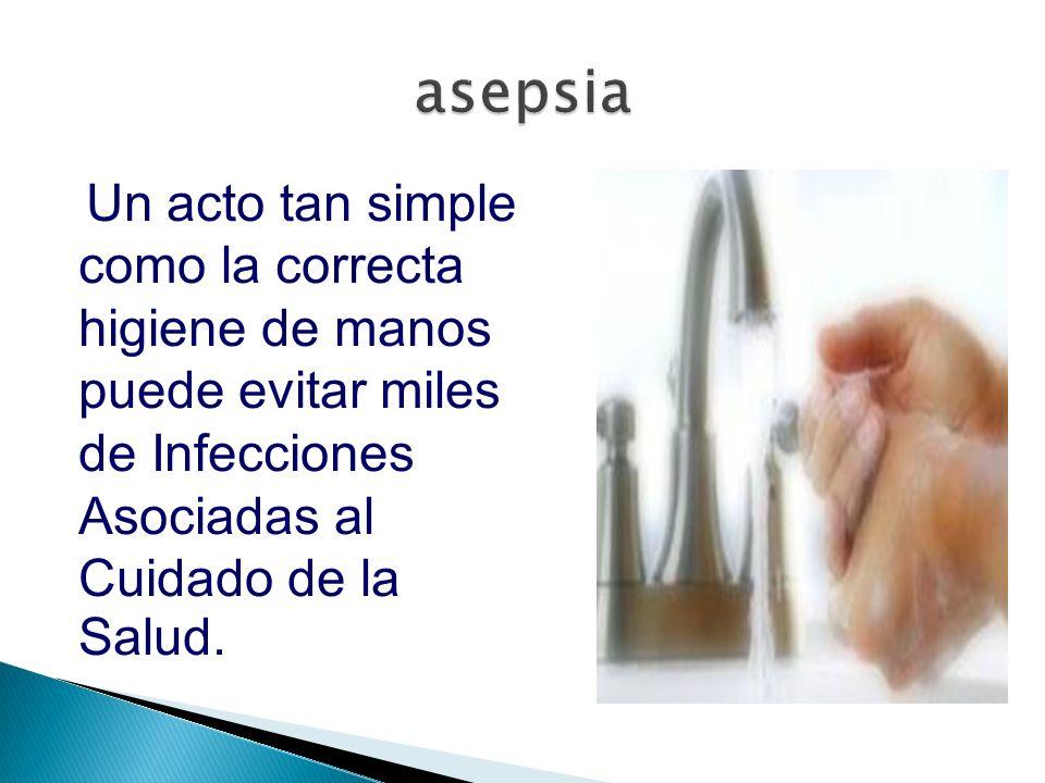 Un acto tan simple como la correcta higiene de manos puede evitar miles de Infecciones Asociadas al Cuidado de la Salud.