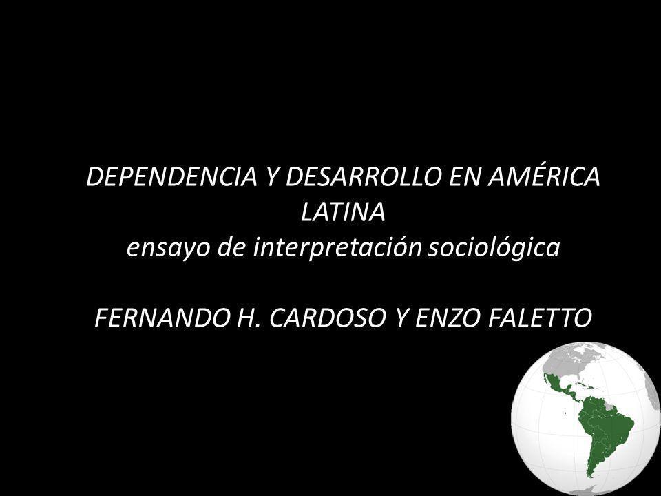 DEPENDENCIA Y DESARROLLO EN AMÉRICA LATINA ensayo de interpretación sociológica FERNANDO H.