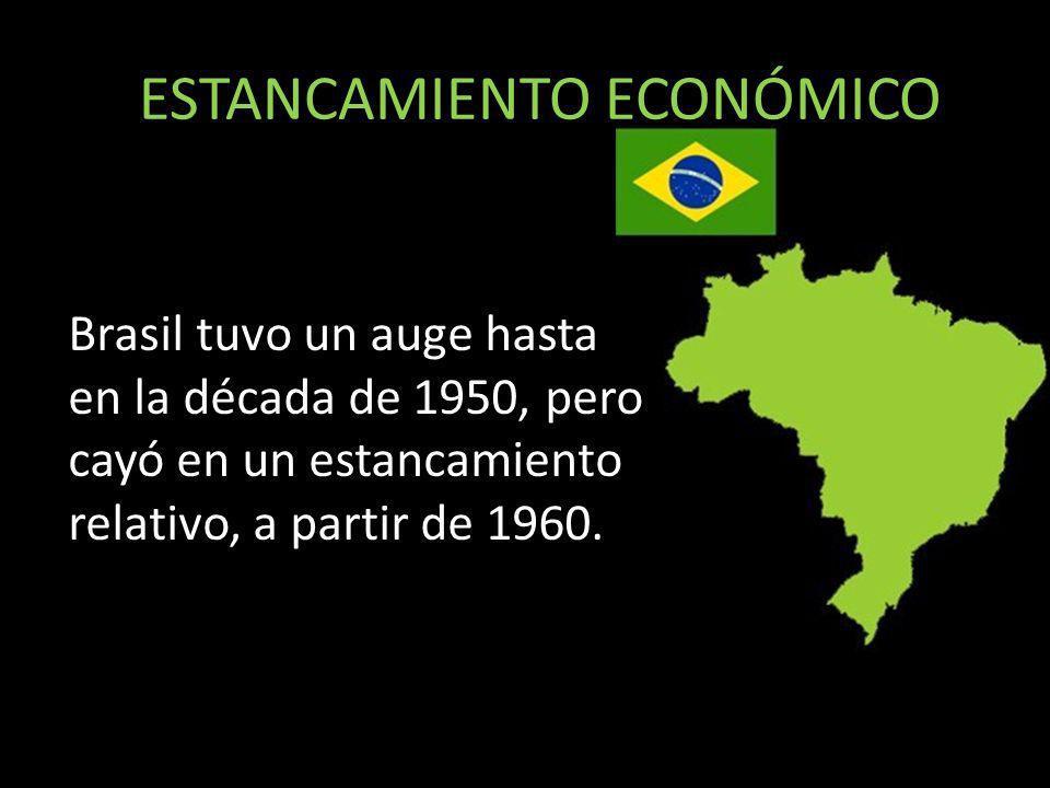 ESTANCAMIENTO ECONÓMICO Brasil tuvo un auge hasta en la década de 1950, pero cayó en un estancamiento relativo, a partir de 1960.