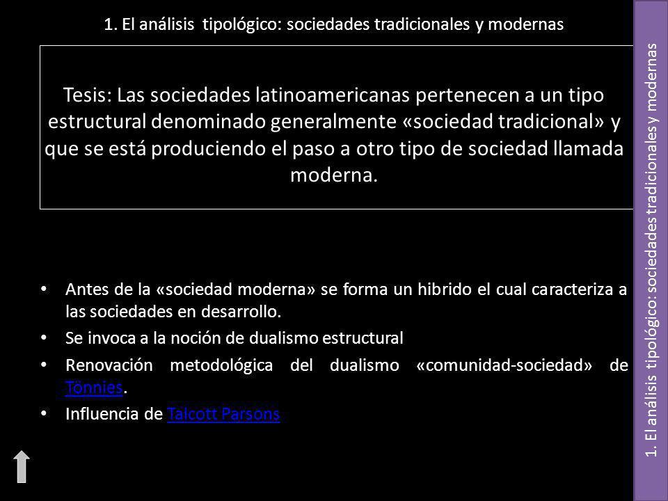 1. El análisis tipológico: sociedades tradicionales y modernas Tesis: Las sociedades latinoamericanas pertenecen a un tipo estructural denominado gene