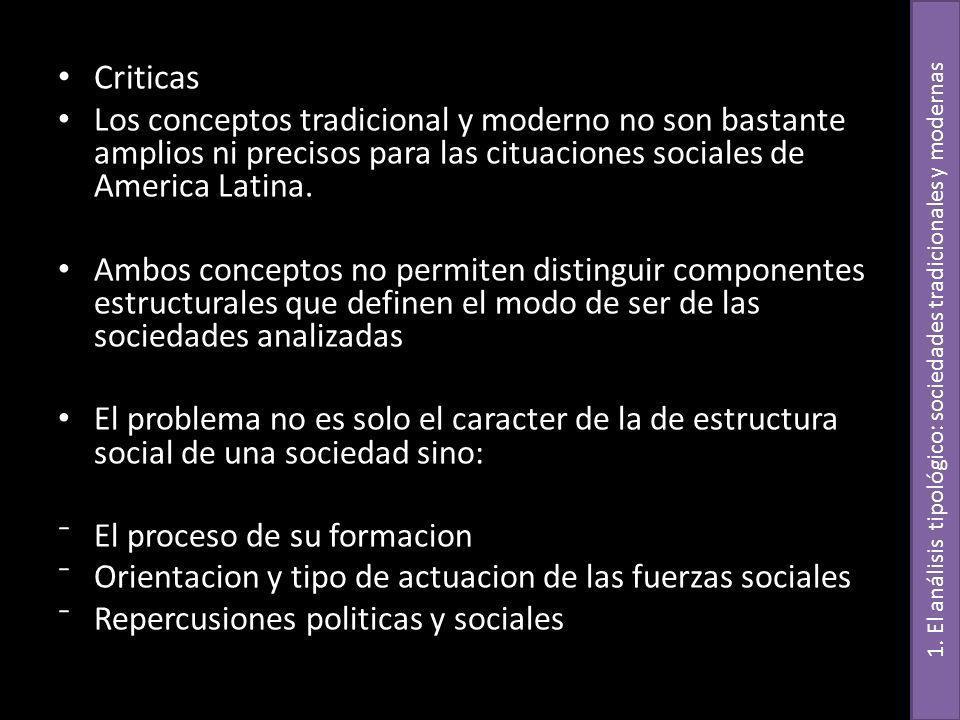 Criticas Los conceptos tradicional y moderno no son bastante amplios ni precisos para las cituaciones sociales de America Latina. Ambos conceptos no p