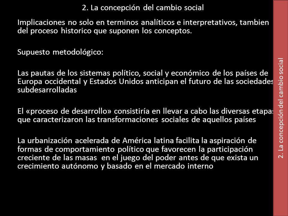 2. La concepción del cambio social Implicaciones no solo en terminos analíticos e interpretativos, tambien del proceso historico que suponen los conce