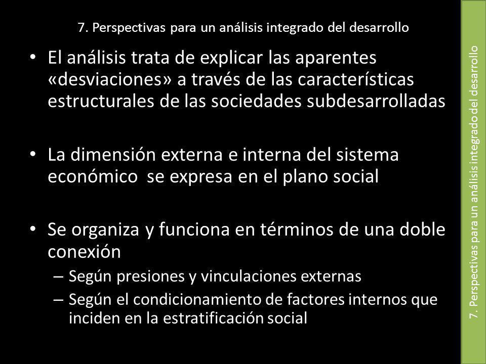 7. Perspectivas para un análisis integrado del desarrollo El análisis trata de explicar las aparentes «desviaciones» a través de las características e