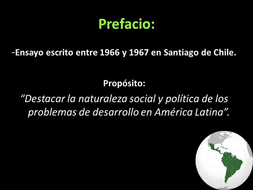 Prefacio: - Ensayo escrito entre 1966 y 1967 en Santiago de Chile. Propósito: Destacar la naturaleza social y política de los problemas de desarrollo