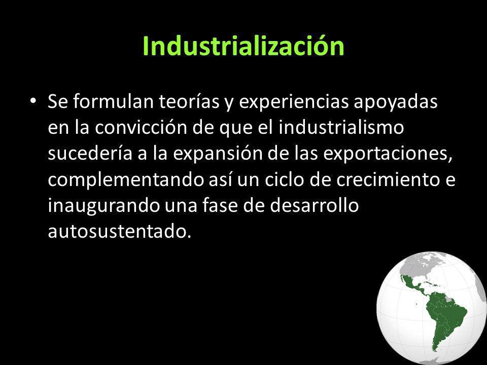 Se formulan teorías y experiencias apoyadas en la convicción de que el industrialismo sucedería a la expansión de las exportaciones, complementando así un ciclo de crecimiento e inaugurando una fase de desarrollo autosustentado.