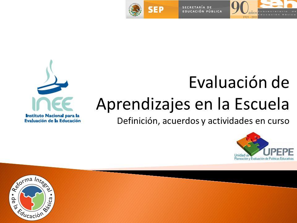 Evaluación de Aprendizajes en la Escuela Definición, acuerdos y actividades en curso