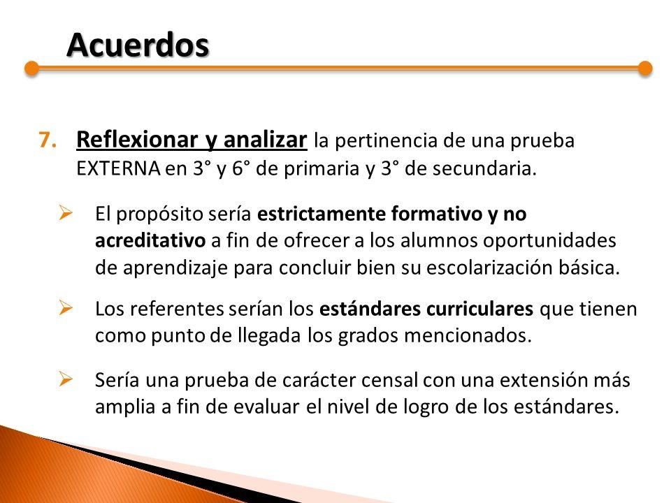 7. Reflexionar y analizar la pertinencia de una prueba EXTERNA en 3° y 6° de primaria y 3° de secundaria. El propósito sería estrictamente formativo y