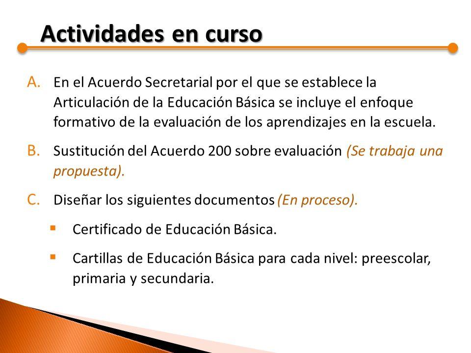 A. En el Acuerdo Secretarial por el que se establece la Articulación de la Educación Básica se incluye el enfoque formativo de la evaluación de los ap