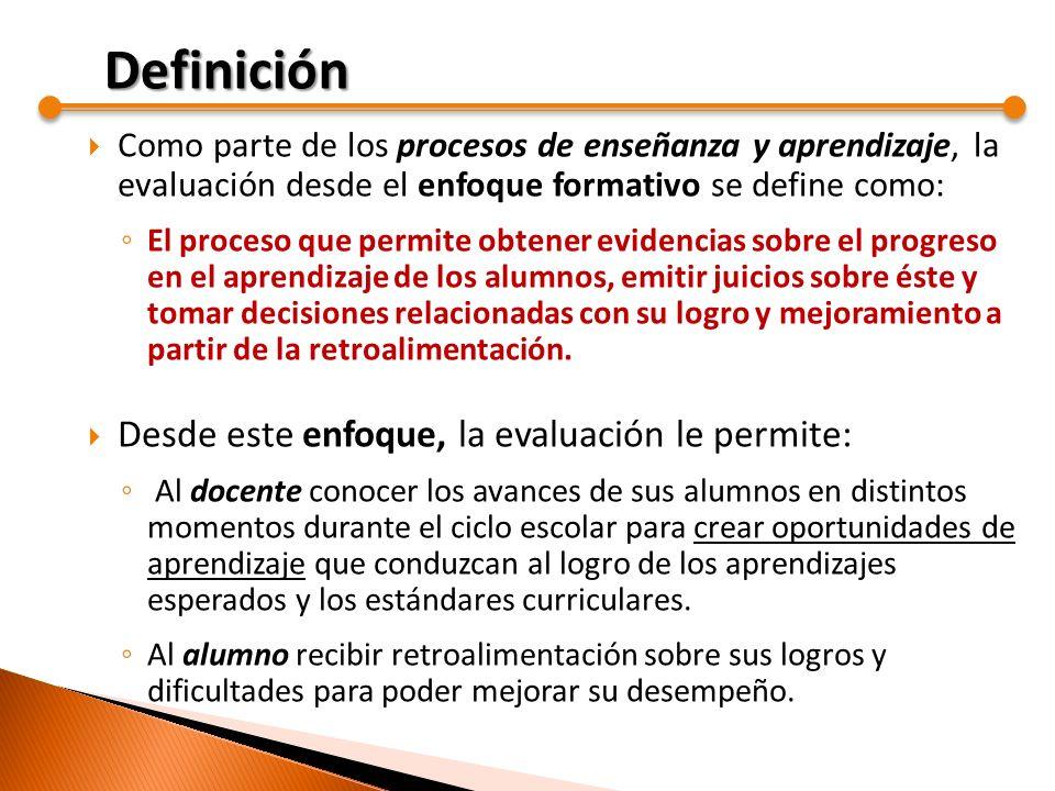 El enfoque formativo de la evaluación, tiene los siguientes propósitos: o Dar seguimiento al progreso de cada alumno.
