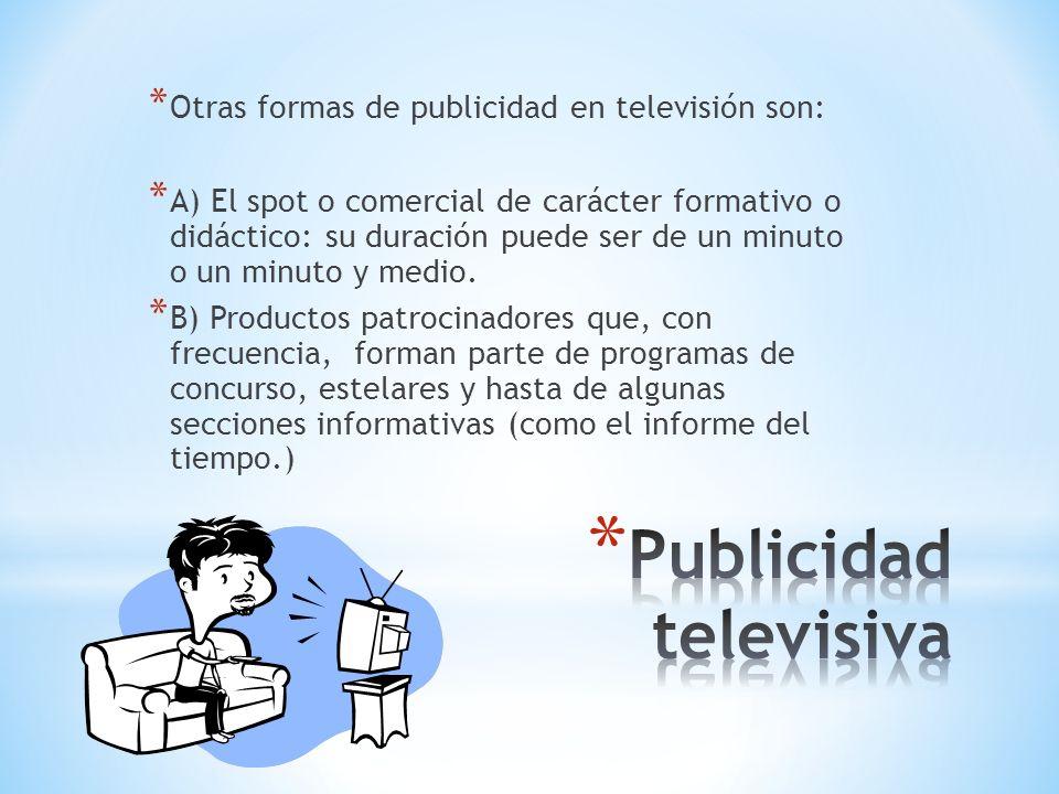 * Otras formas de publicidad en televisión son: * A) El spot o comercial de carácter formativo o didáctico: su duración puede ser de un minuto o un mi