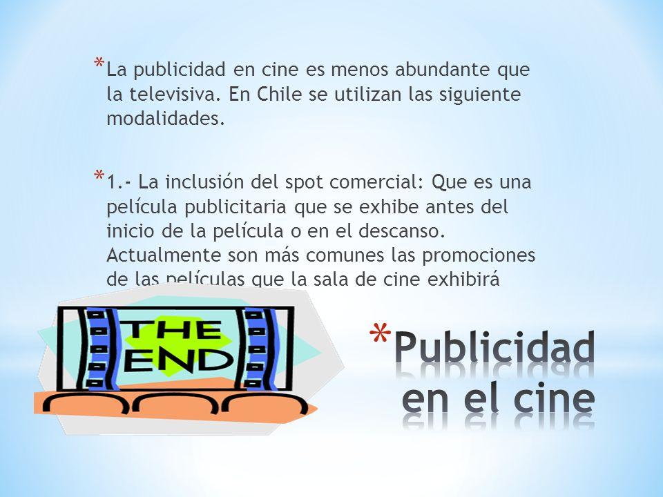 * La publicidad en cine es menos abundante que la televisiva. En Chile se utilizan las siguiente modalidades. * 1.- La inclusión del spot comercial: Q
