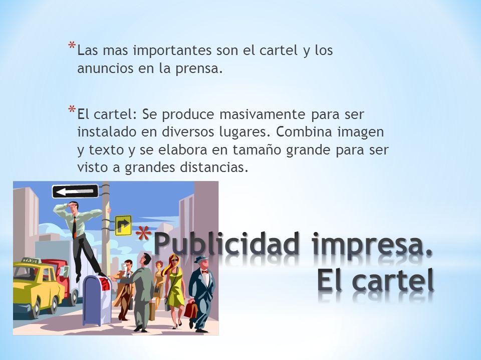 * Las mas importantes son el cartel y los anuncios en la prensa. * El cartel: Se produce masivamente para ser instalado en diversos lugares. Combina i