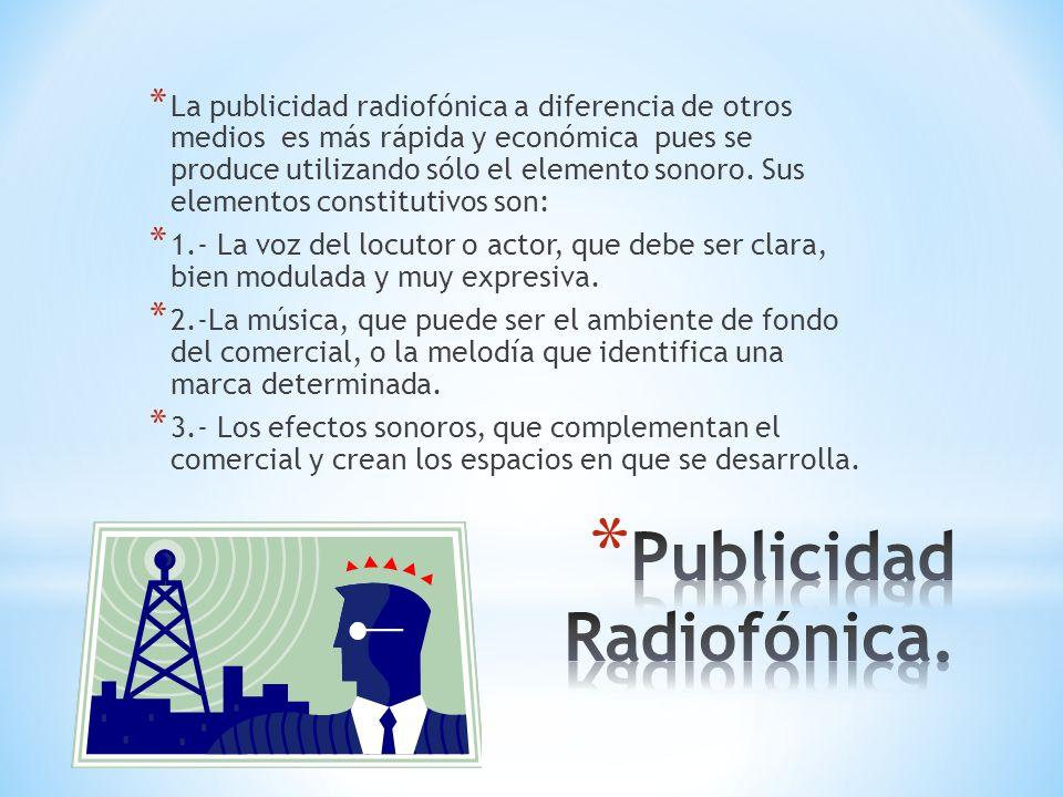 * Los tipos de publicidad radiofónica son dos: * A)Los anuncios pregrabados que se introducen en determinado momento de un programa y que se caracteriza por su brevedad y rapidez.