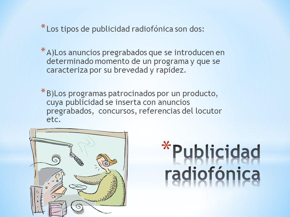 * Los tipos de publicidad radiofónica son dos: * A)Los anuncios pregrabados que se introducen en determinado momento de un programa y que se caracteri