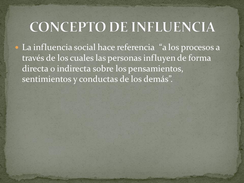 La influencia social hace referencia a los procesos a través de los cuales las personas influyen de forma directa o indirecta sobre los pensamientos,