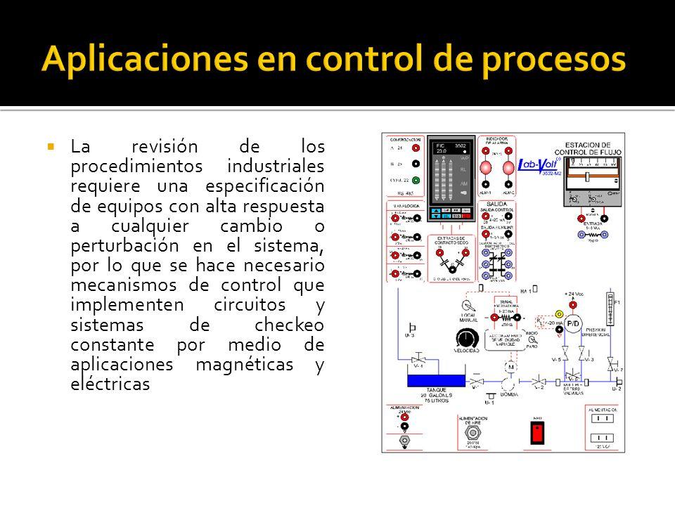 La revisión de los procedimientos industriales requiere una especificación de equipos con alta respuesta a cualquier cambio o perturbación en el sistema, por lo que se hace necesario mecanismos de control que implementen circuitos y sistemas de checkeo constante por medio de aplicaciones magnéticas y eléctricas