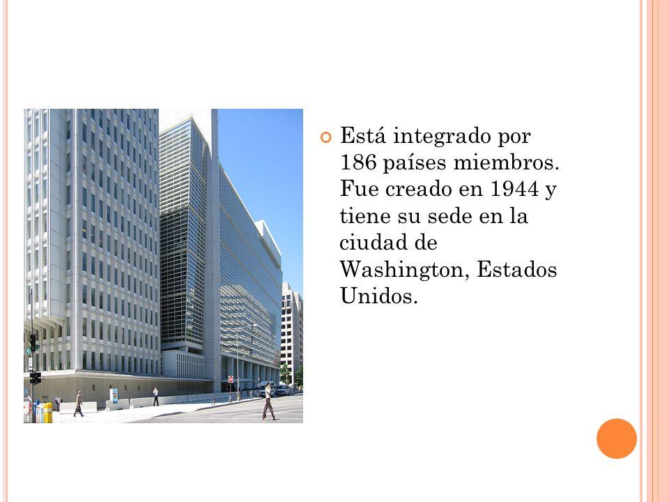 Está integrado por 186 países miembros. Fue creado en 1944 y tiene su sede en la ciudad de Washington, Estados Unidos.