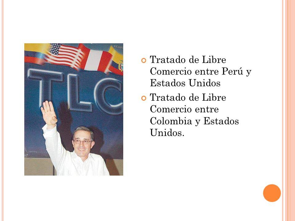 Tratado de Libre Comercio entre Perú y Estados Unidos Tratado de Libre Comercio entre Colombia y Estados Unidos.