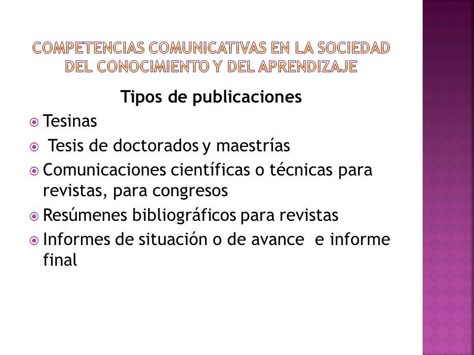 Tipos de publicaciones Tesinas Tesis de doctorados y maestrías Comunicaciones científicas o técnicas para revistas, para congresos Resúmenes bibliográ