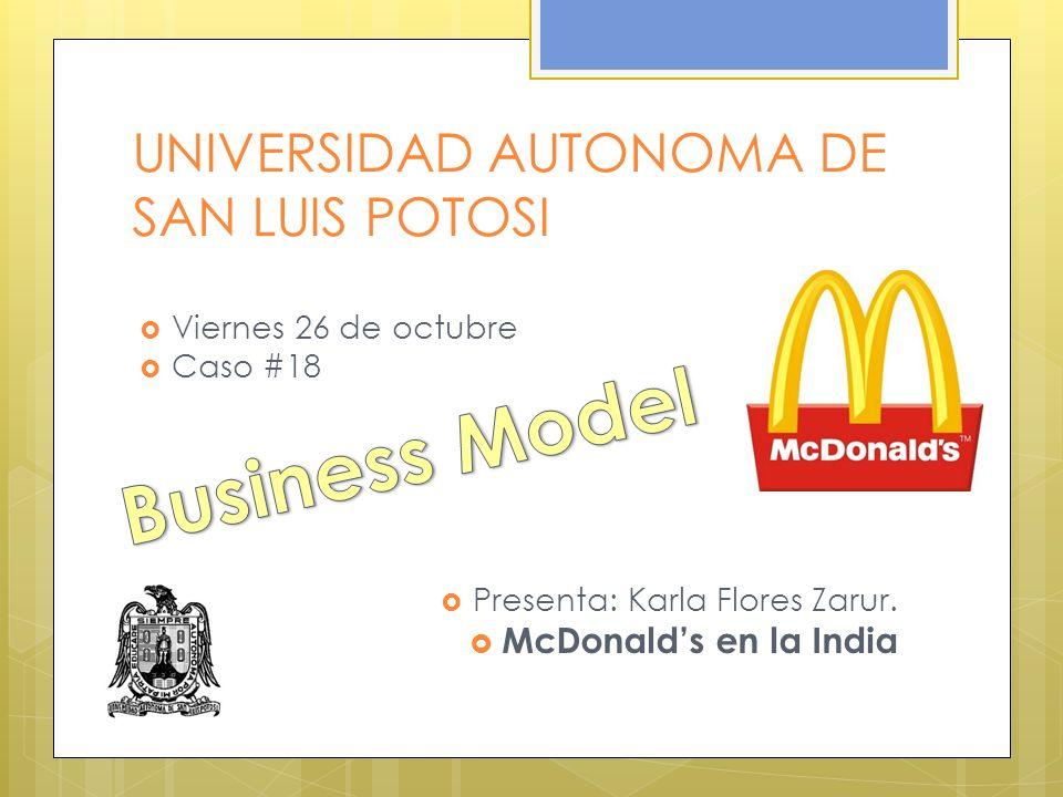 UNIVERSIDAD AUTONOMA DE SAN LUIS POTOSI Viernes 26 de octubre Caso #18 Presenta: Karla Flores Zarur. McDonalds en la India