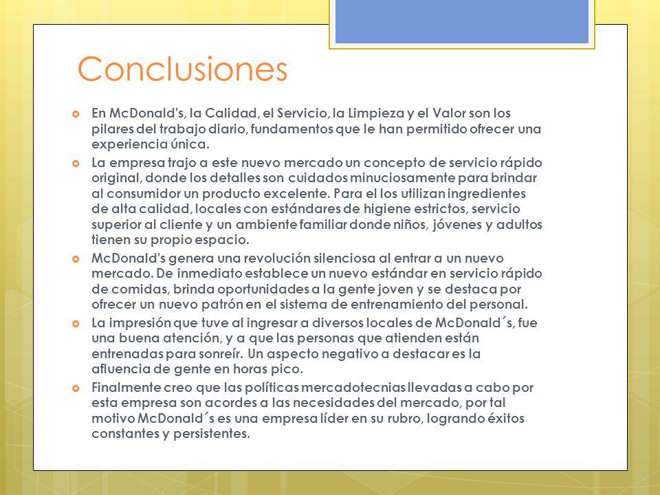 Conclusiones En McDonald s, la Calidad, el Servicio, la Limpieza y el Valor son los pilares del trabajo diario, fundamentos que le han permitido ofrecer una experiencia única.